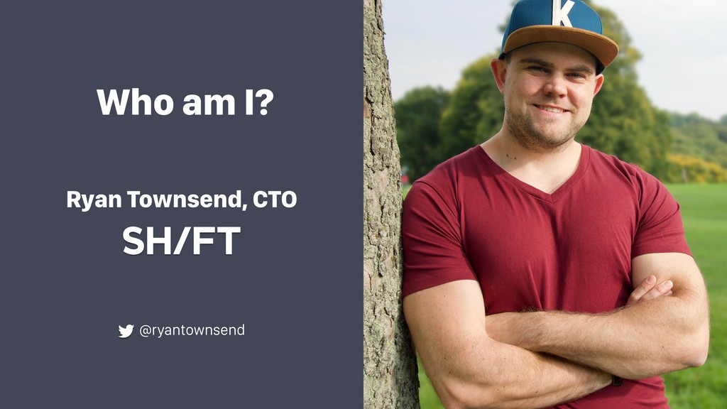 Who am I? @ryantownsend Ryan Townsend, CTO