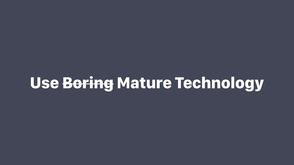 Use Boring Mature Technology