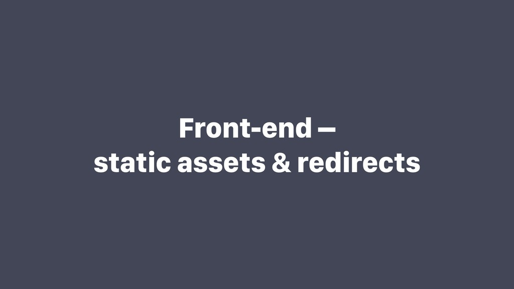 Front-end – static assets & redirects
