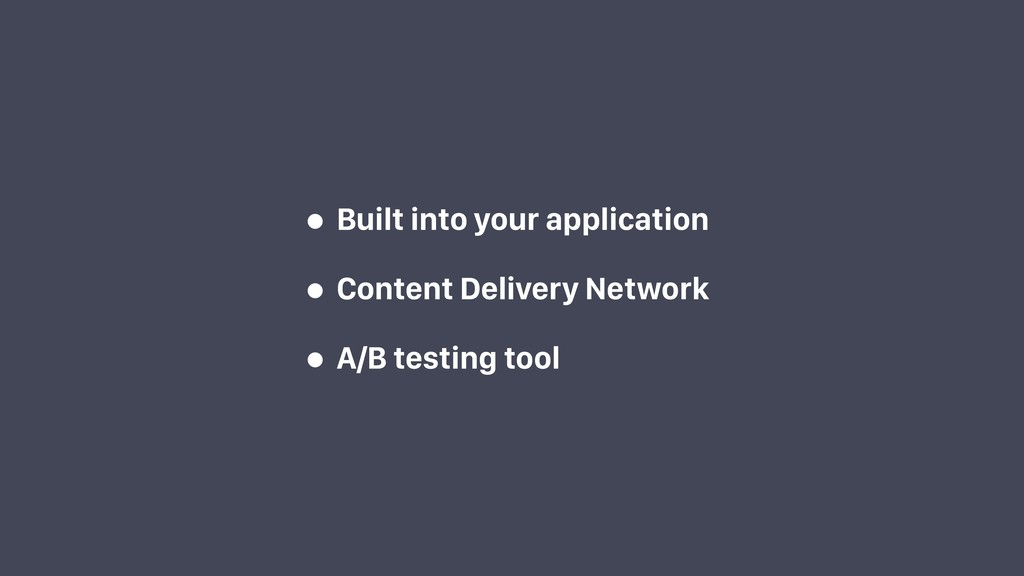 • Built into your application • Content Deliver...