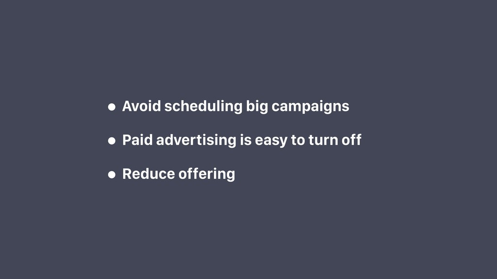 • Avoid scheduling big campaigns • Paid adverti...