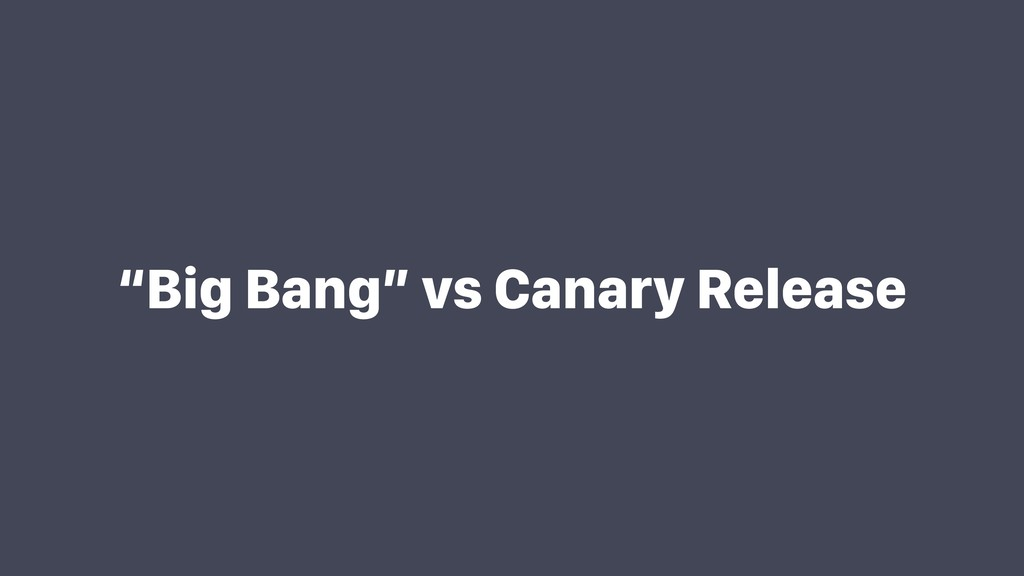 """Big Bang"" vs Canary Release"