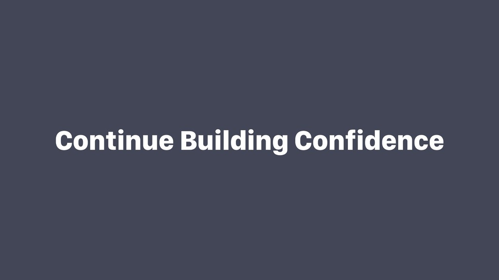 Continue Building Confidence