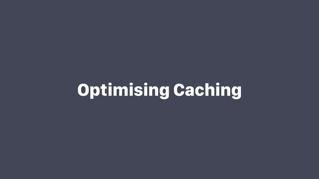 Optimising Caching