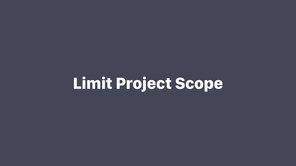 Limit Project Scope