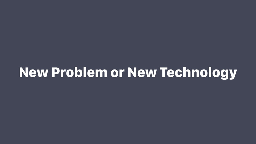 New Problem or New Technology