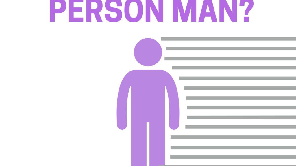 PERSON MAN?
