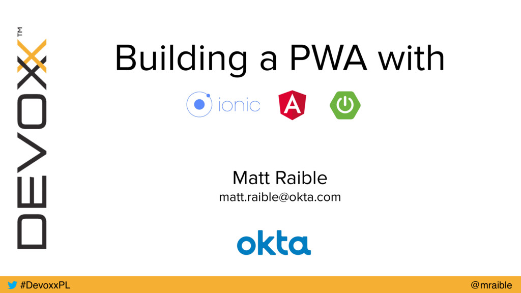 Building a PWA with Matt Raible matt.raible@okt...