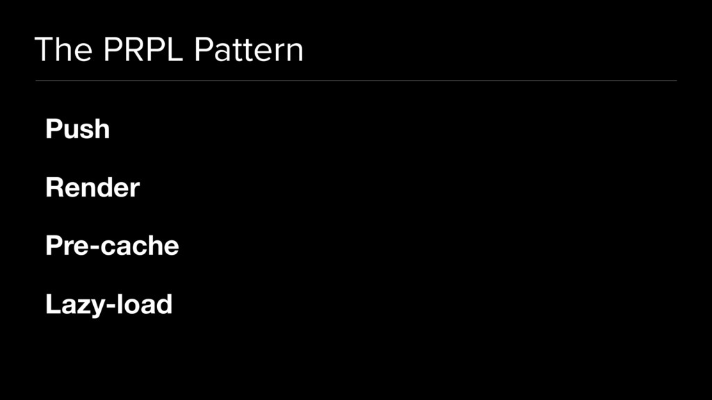 The PRPL Pattern Push   Render  Pre-cache  Lazy...