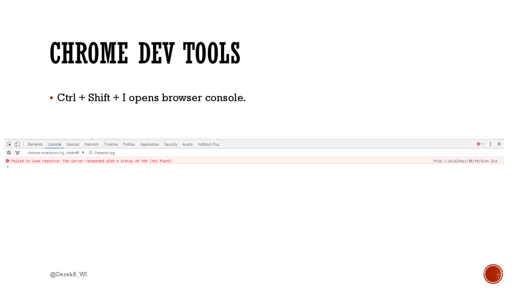 CHROME DEV TOOLS  Ctrl + Shift + I opens brows...