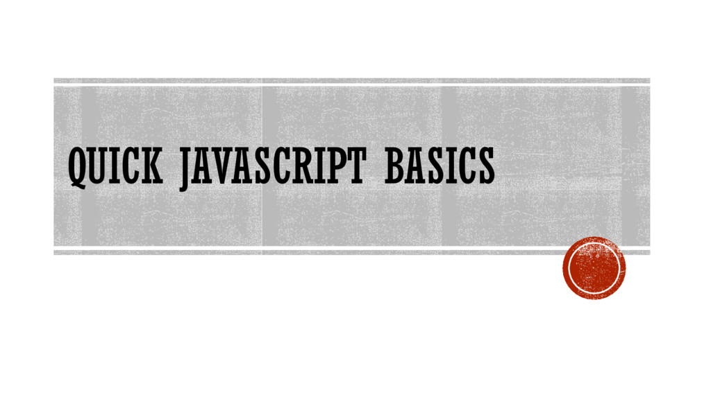 QUICK JAVASCRIPT BASICS