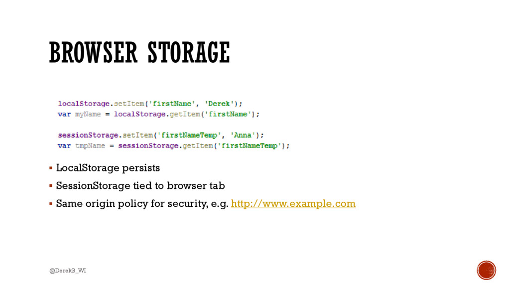 BROWSER STORAGE  LocalStorage persists  Sessi...