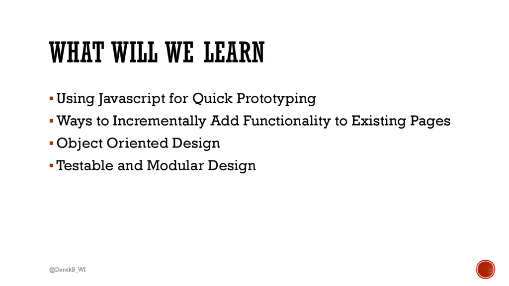 WHAT WILL WE LEARN Using Javascript for Quick ...