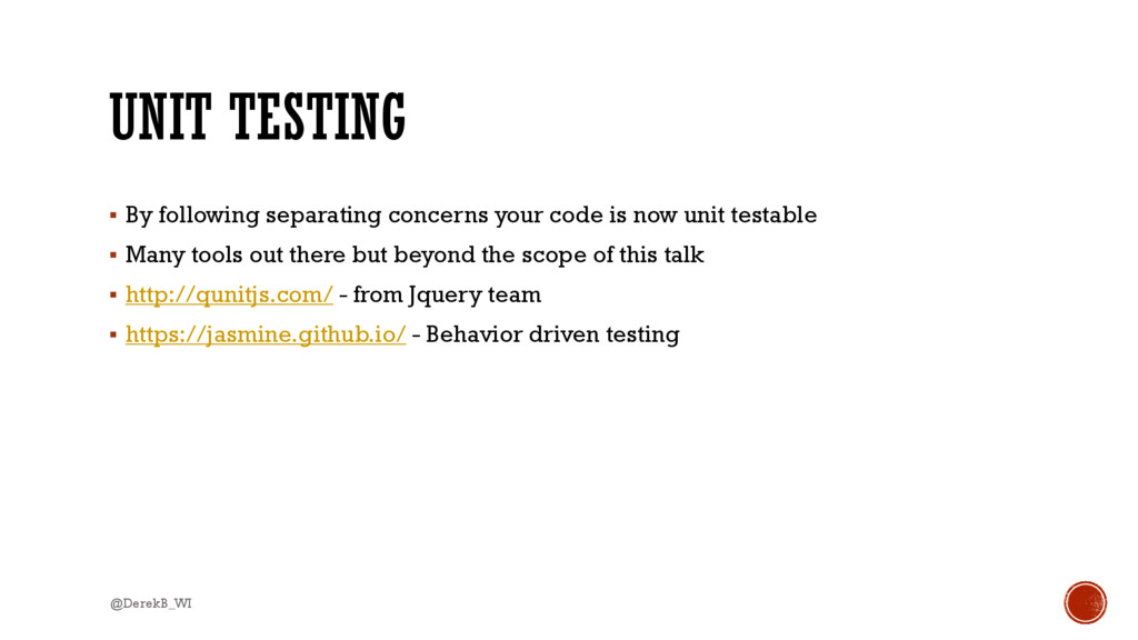 UNIT TESTING  By following separating concerns...