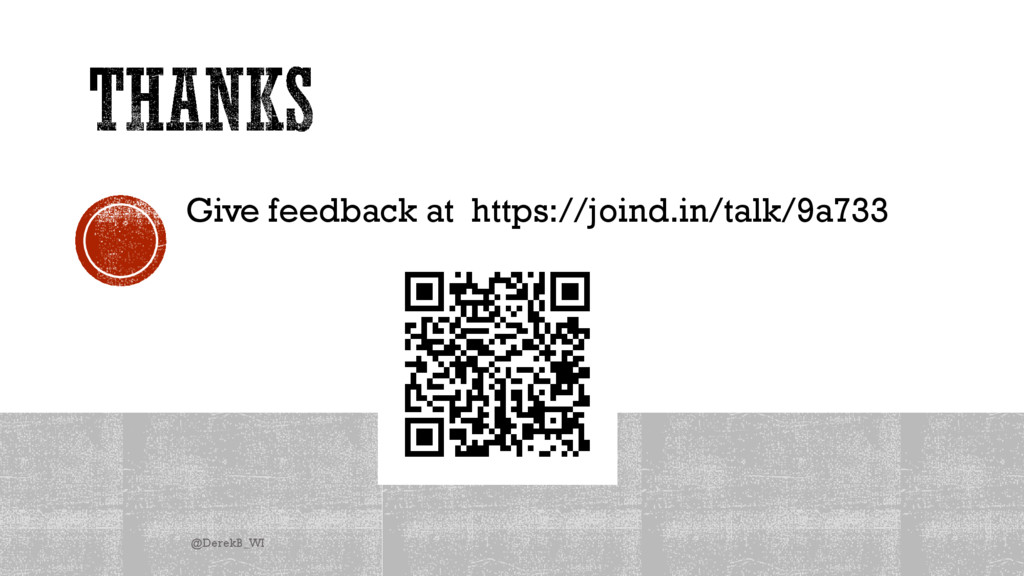 Give feedback at https://joind.in/talk/9a733 @D...
