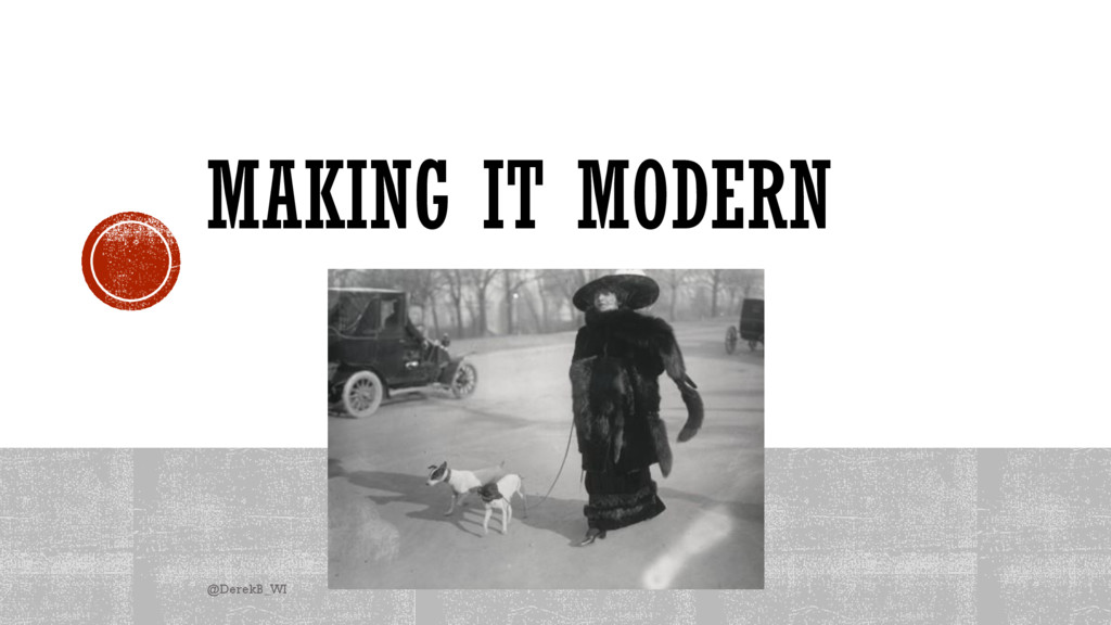 MAKING IT MODERN @DerekB_WI