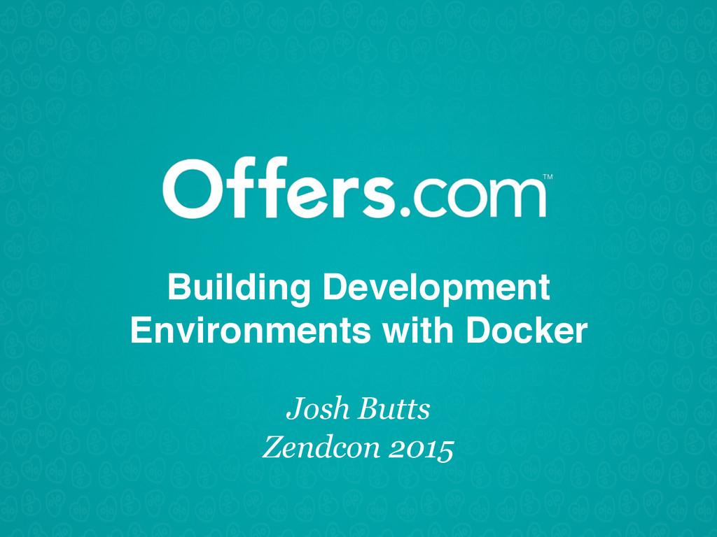 Building Development Environments with Docker J...