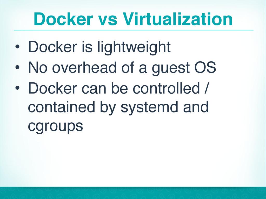 Docker vs Virtualization • Docker is lightweigh...