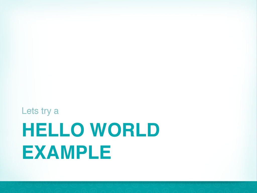HELLO WORLD EXAMPLE Lets try a 23