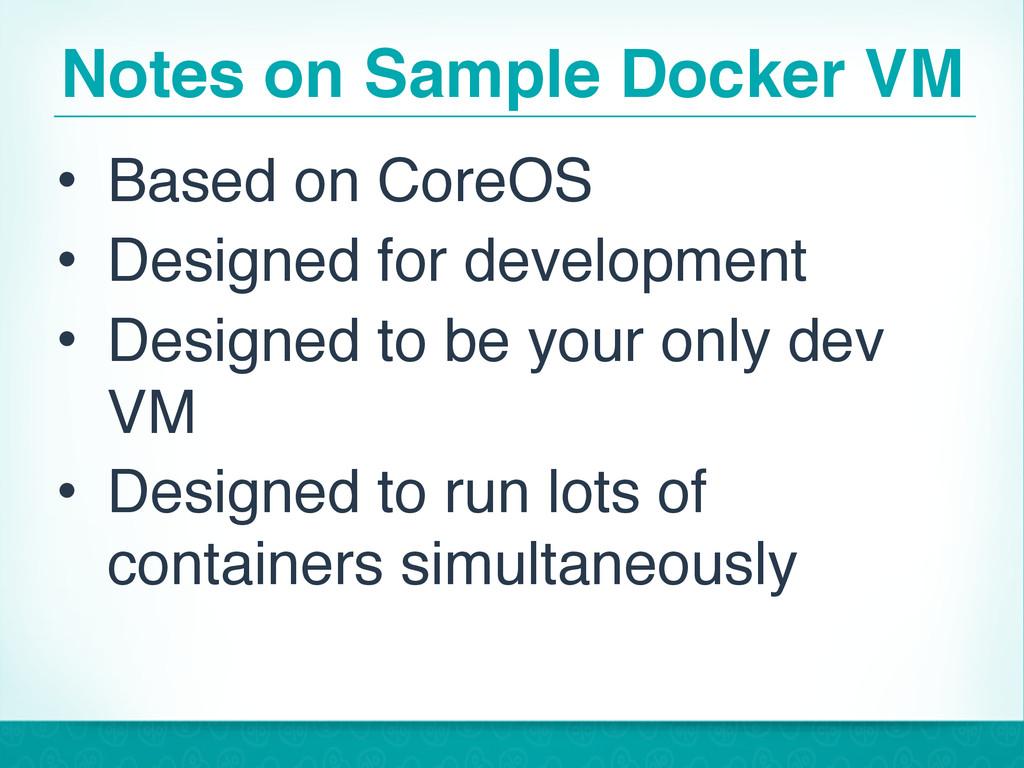 Notes on Sample Docker VM • Based on CoreOS • D...
