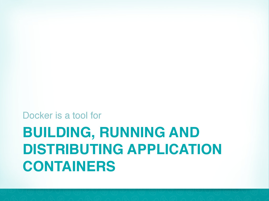 BUILDING, RUNNING AND DISTRIBUTING APPLICATION ...