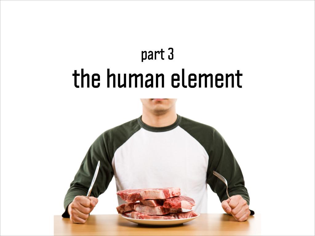 the human element part 3