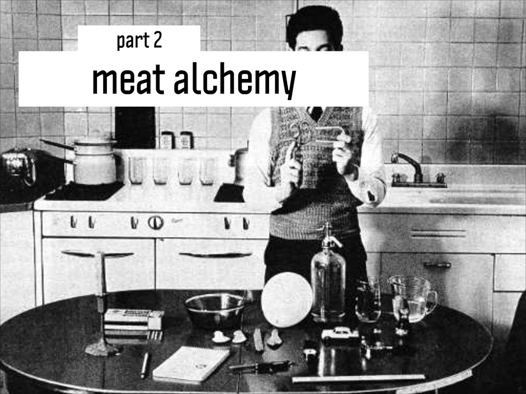 meat alchemy part 2
