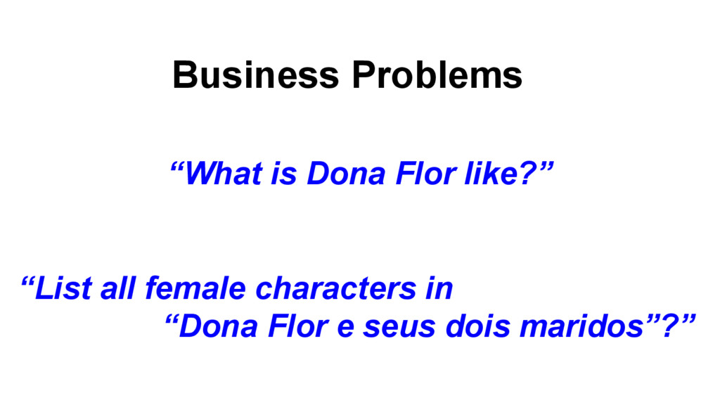 """Business Problems """"What is Dona Flor like?"""" """"Li..."""