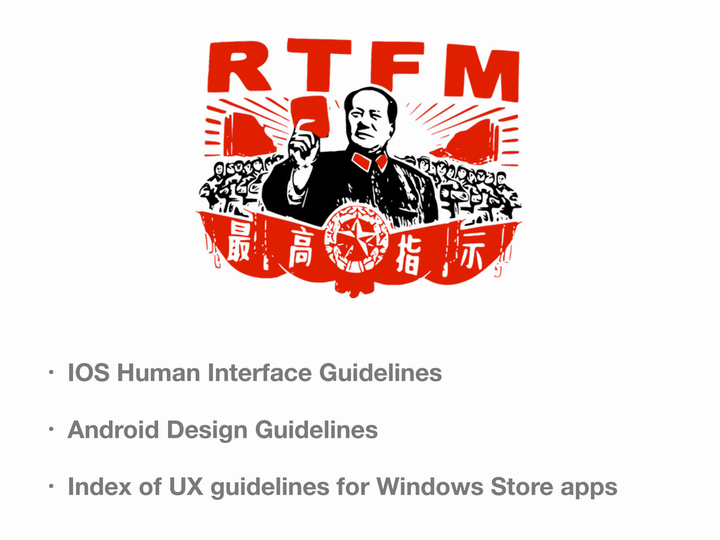 • IOS Human Interface Guidelines • Android Desi...