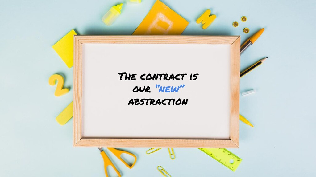 """The contract is our """"new"""" abstraction"""