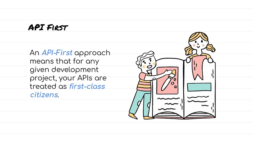 An API-First approach means that for any given ...