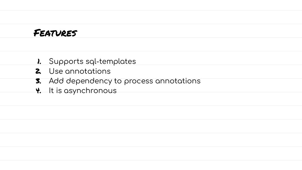 Features 1. Supports sql-templates 2. Use annot...