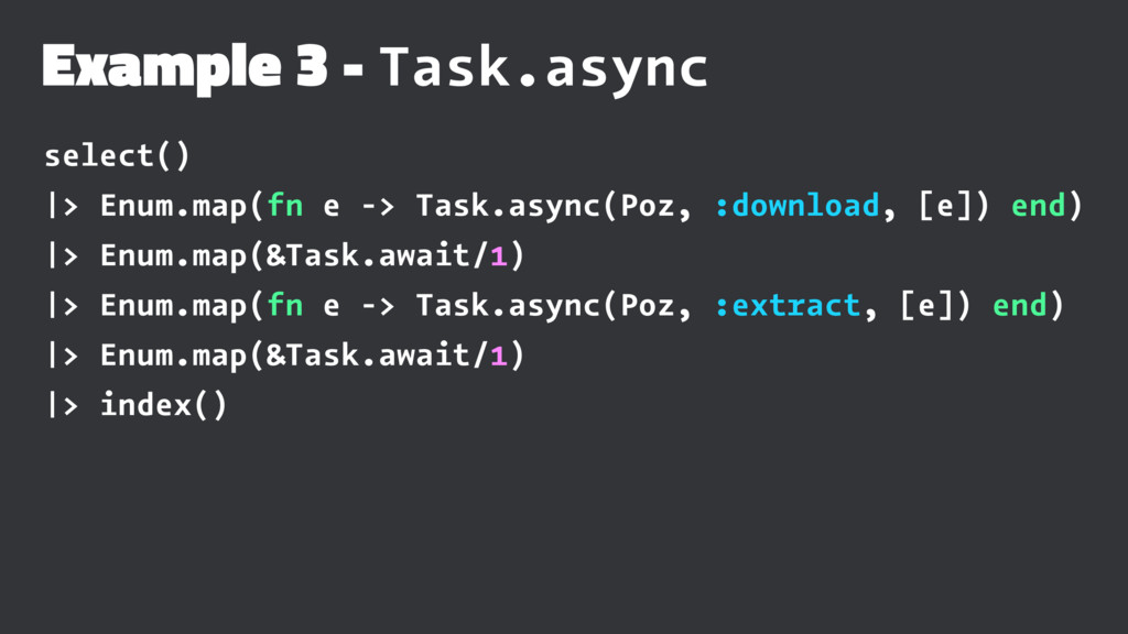 Example 3 - Task.async select() |> Enum.map(fn ...