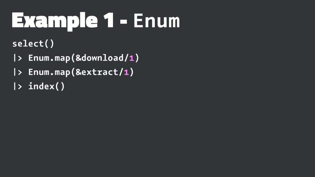 Example 1 - Enum select() |> Enum.map(&download...