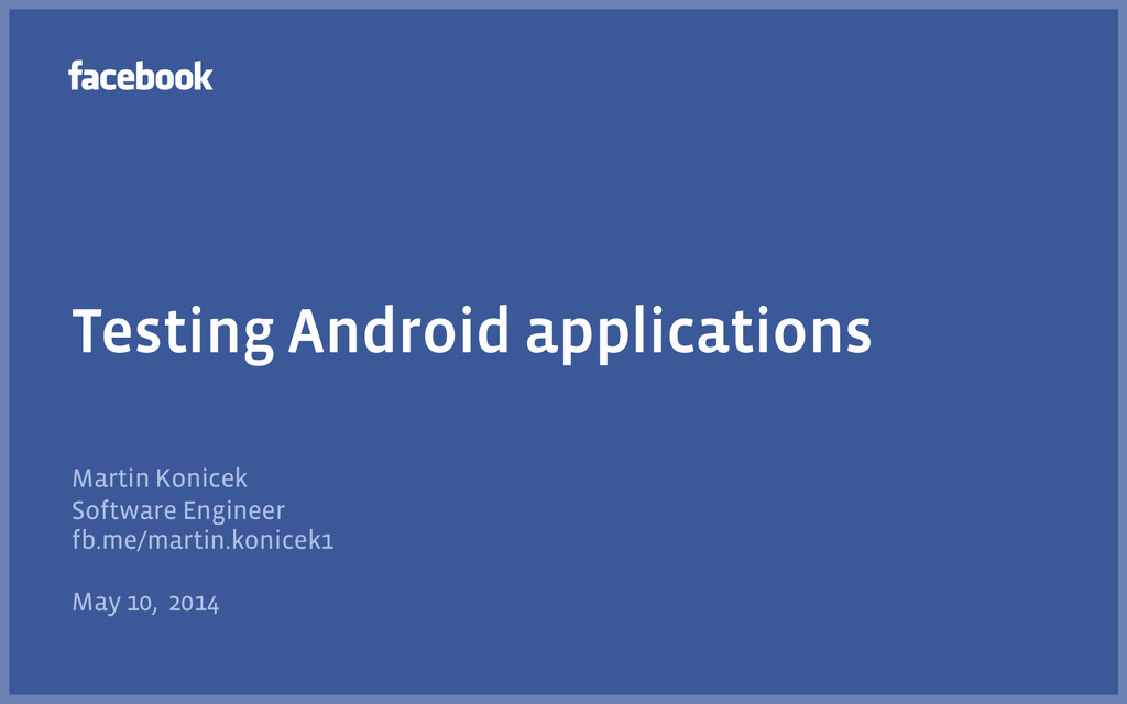 Testing Android applications Martin Konicek Sof...