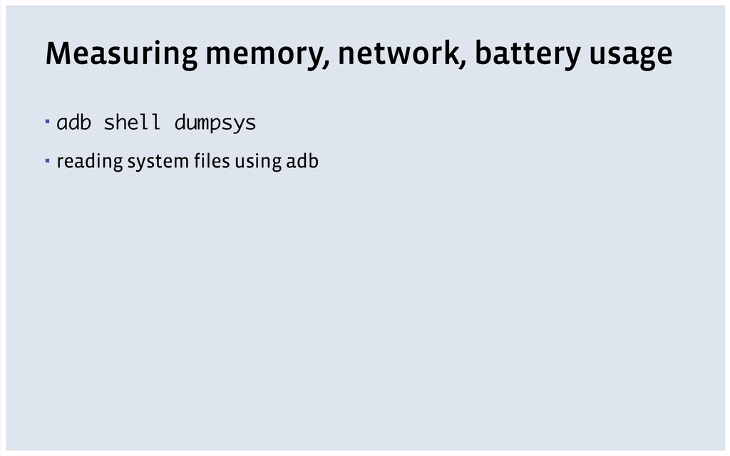 Measuring memory, network, battery usage ! ▪ ad...