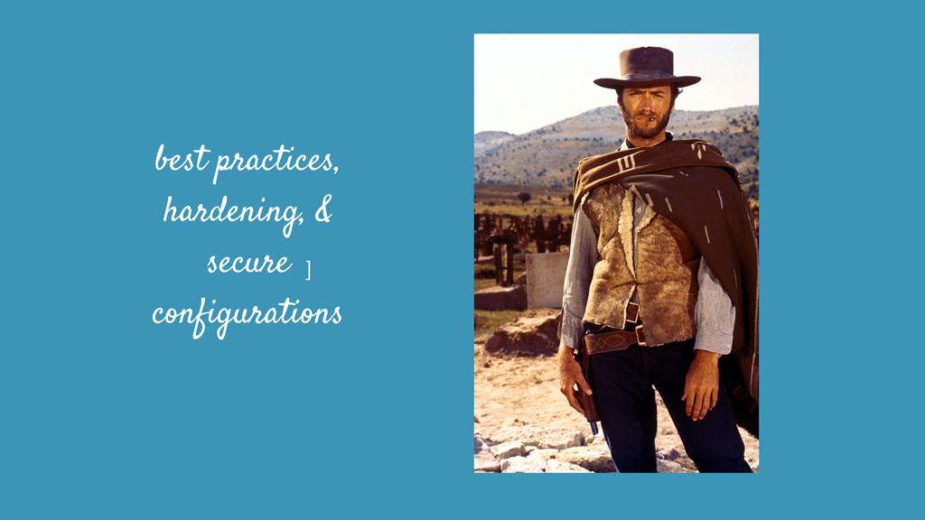 best practices, hardening, & secure configurati...