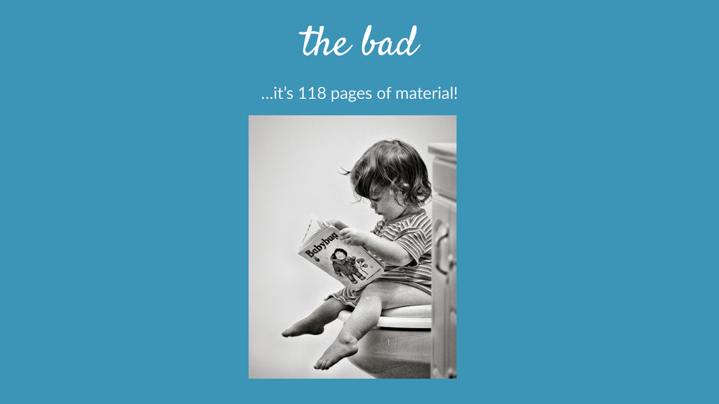 the bad …it's  118  pages  of  material!