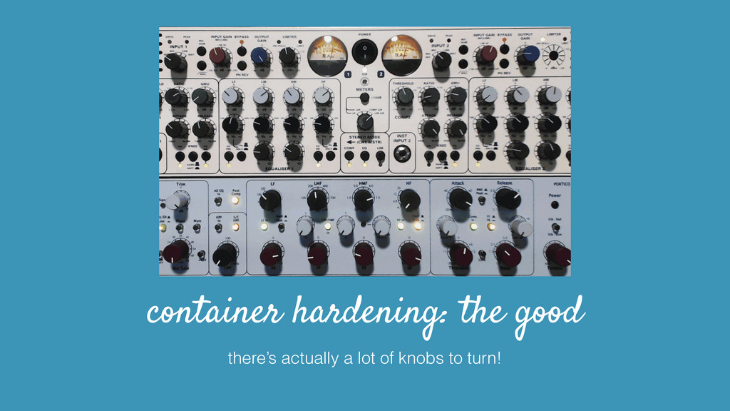 container hardening: the good there's actually ...