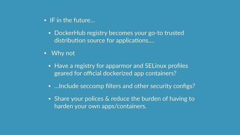 • IF in the future…  • DockerHub registry ...