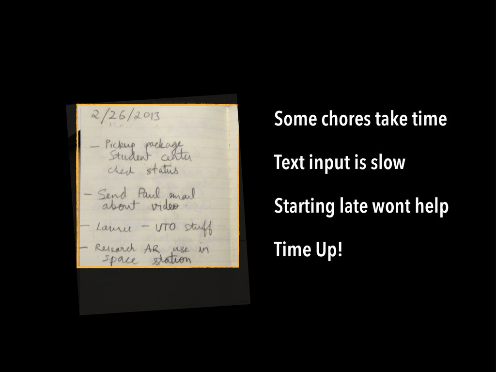Some chores take time Text input is slow Starti...