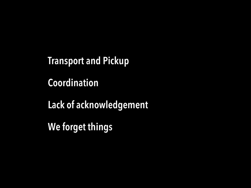 Transport and Pickup Coordination Lack of ackno...