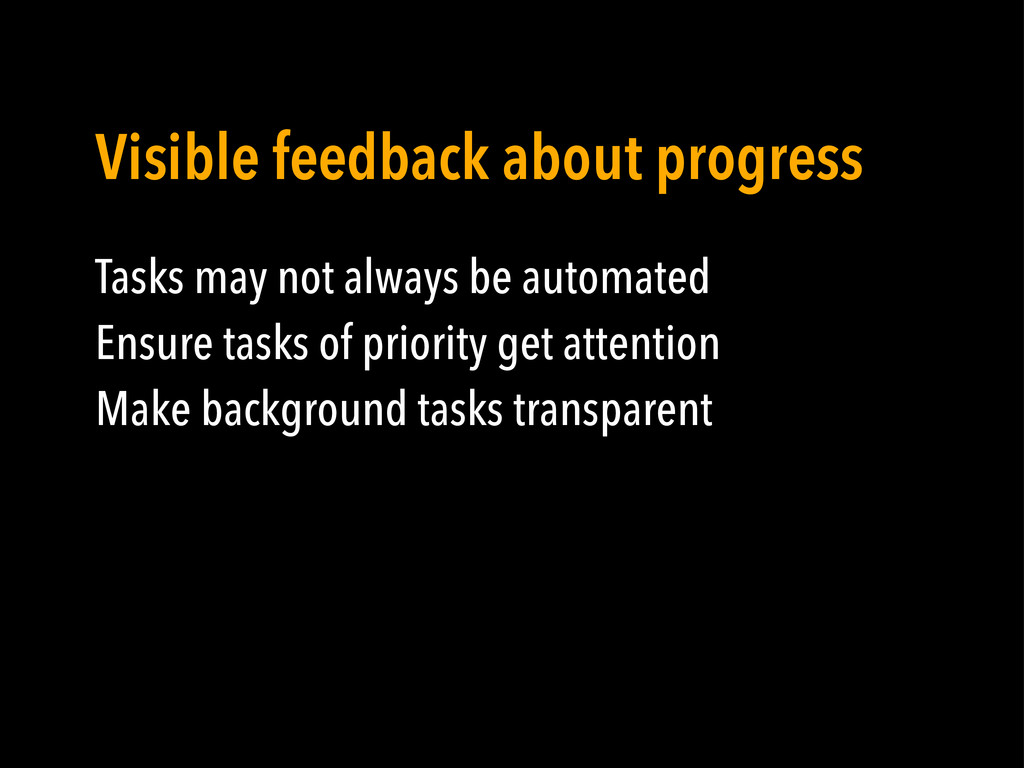 Tasks may not always be automated Ensure tasks ...