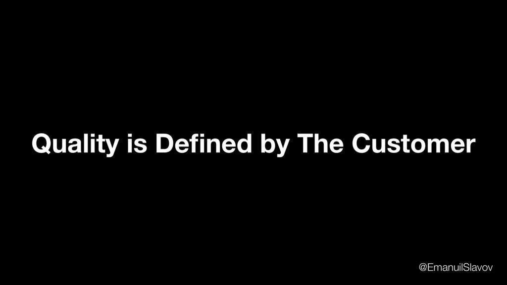 Quality is Defined by The Customer @EmanuilSlavov