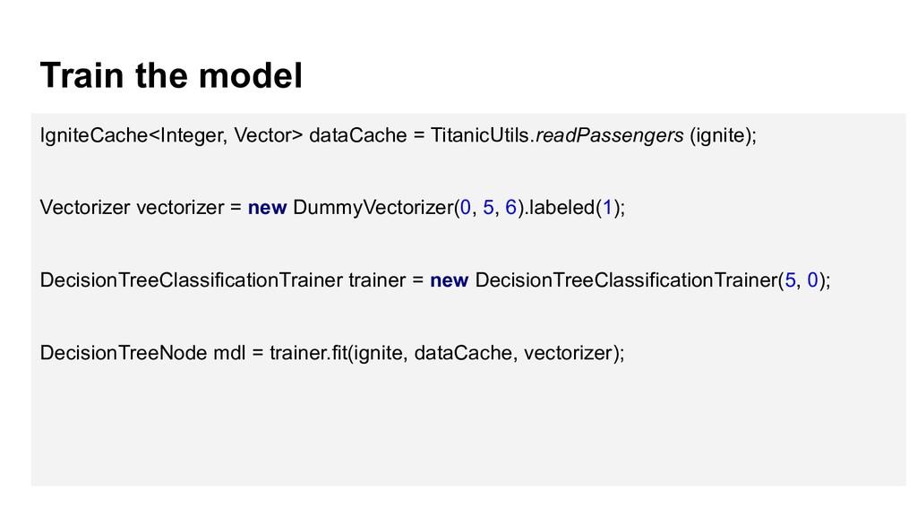 Train the model IgniteCache<Integer, Vector> da...