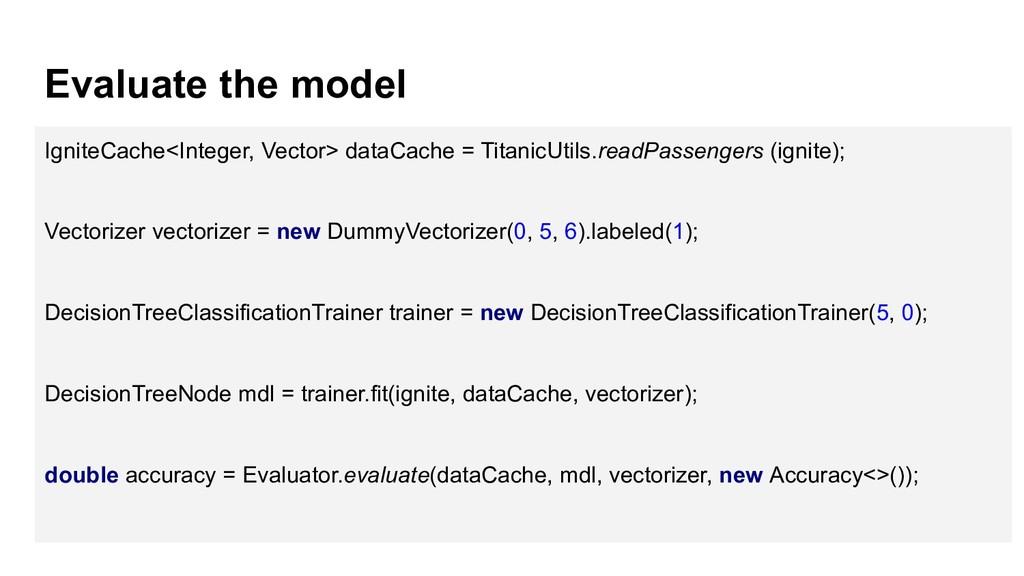 Evaluate the model IgniteCache<Integer, Vector>...