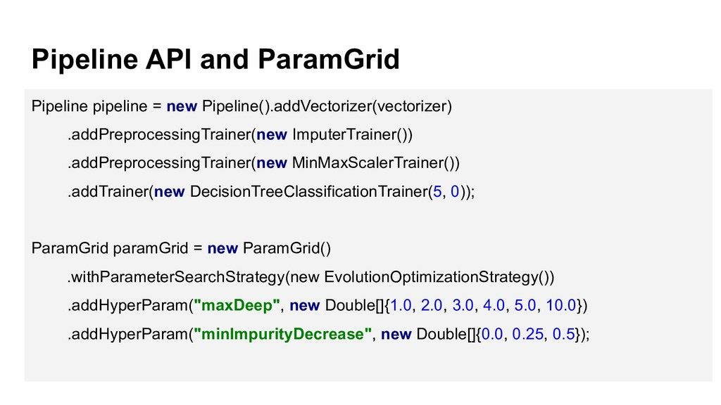 Pipeline API and ParamGrid Pipeline pipeline = ...