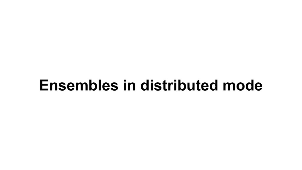 Ensembles in distributed mode