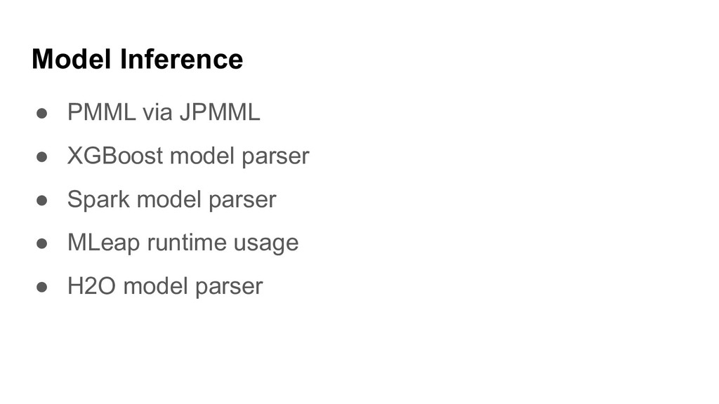 ● PMML via JPMML ● XGBoost model parser ● Spark...