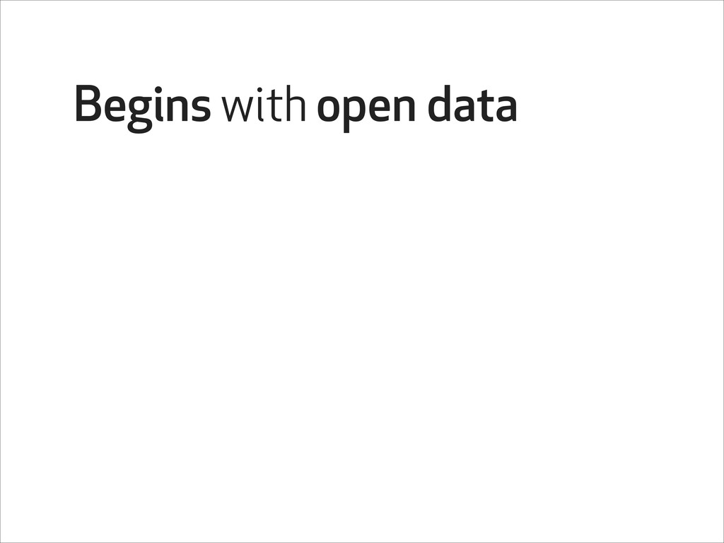 Begins with open data